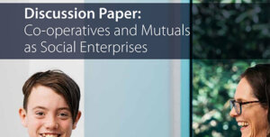 Discussion Paper Co-operatives and Mutuals as Social Enterprises